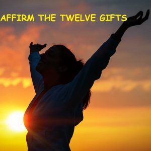 Affirm The Twelve Gifts
